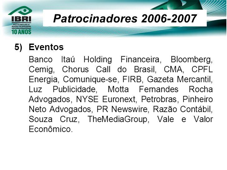 5)Eventos Banco Itaú Holding Financeira, Bloomberg, Cemig, Chorus Call do Brasil, CMA, CPFL Energia, Comunique-se, FIRB, Gazeta Mercantil, Luz Publici