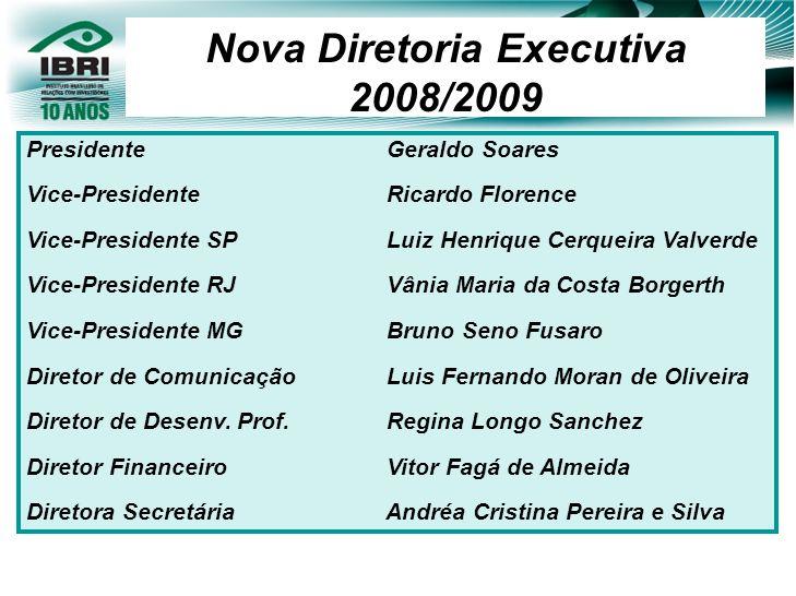 Nova Diretoria Executiva 2008/2009 Presidente Geraldo Soares Vice-Presidente Ricardo Florence Vice-Presidente SP Luiz Henrique Cerqueira Valverde Vice