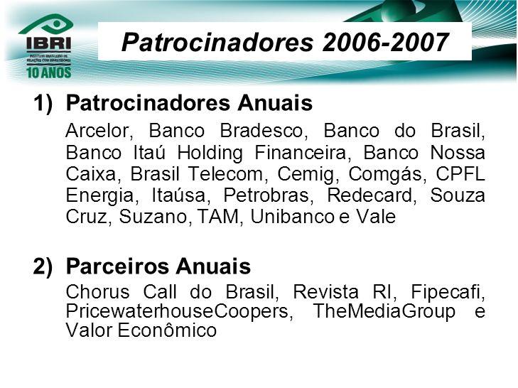 1)Patrocinadores Anuais Arcelor, Banco Bradesco, Banco do Brasil, Banco Itaú Holding Financeira, Banco Nossa Caixa, Brasil Telecom, Cemig, Comgás, CPF