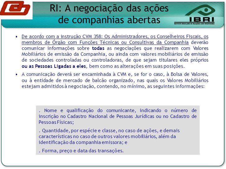 RI: A negociação das ações de companhias abertas De acordo com a instrução CVM 358: Os Administradores, os Conselheiros Fiscais, os membros de Órgão c