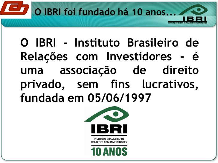 O IBRI - Instituto Brasileiro de Relações com Investidores - é uma associação de direito privado, sem fins lucrativos, fundada em 05/06/1997 O IBRI fo