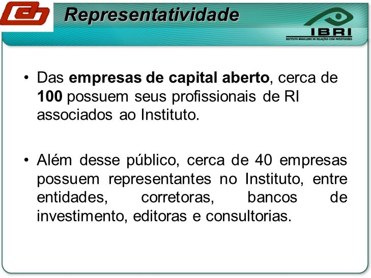 Representatividade Das empresas de capital aberto, cerca de 100 possuem seus profissionais de RI associados ao Instituto. Além desse público, cerca de