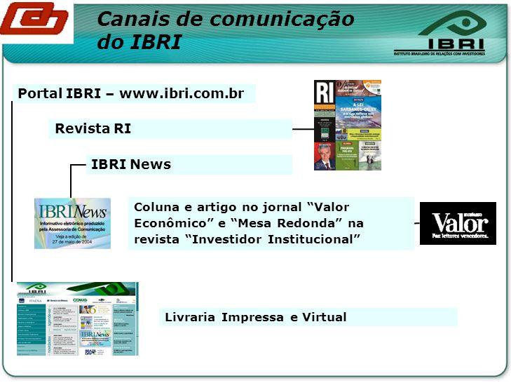 Coluna e artigo no jornal Valor Econômico e Mesa Redonda na revista Investidor Institucional Revista RI IBRI News Portal IBRI – www.ibri.com.br Livraria Impressa e Virtual Canais de comunicação do IBRI