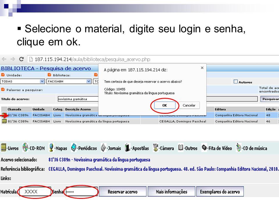 Selecione o material, digite seu login e senha, clique em ok. XXXX
