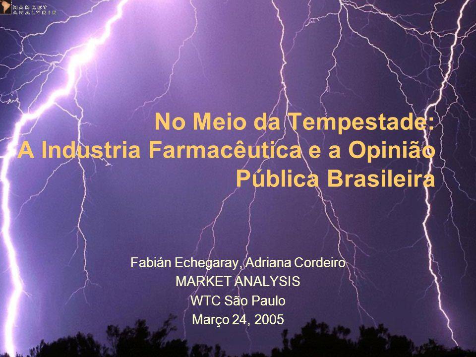 1 No Meio da Tempestade: A Industria Farmacêutica e a Opinião Pública Brasileira Fabián Echegaray, Adriana Cordeiro MARKET ANALYSIS WTC São Paulo Març
