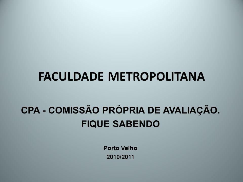 FACULDADE METROPOLITANA CPA - COMISSÃO PRÓPRIA DE AVALIAÇÃO. FIQUE SABENDO Porto Velho 2010/2011