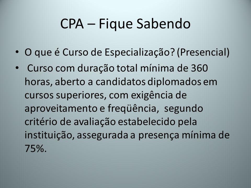 CPA – Fique Sabendo O que é Curso de Especialização? (Presencial) Curso com duração total mínima de 360 horas, aberto a candidatos diplomados em curso
