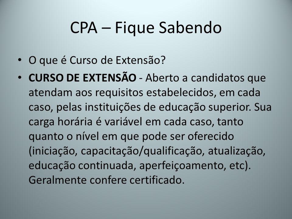 CPA – Fique Sabendo O que é Curso de Extensão? CURSO DE EXTENSÃO - Aberto a candidatos que atendam aos requisitos estabelecidos, em cada caso, pelas i