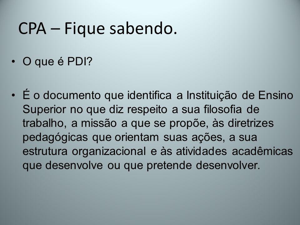 CPA – Fique sabendo. O que é PDI? É o documento que identifica a Instituição de Ensino Superior no que diz respeito a sua filosofia de trabalho, a mis