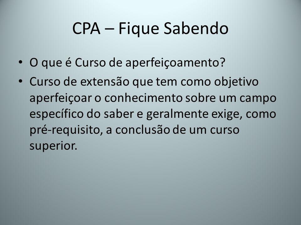 CPA – Fique Sabendo O que é Curso de aperfeiçoamento? Curso de extensão que tem como objetivo aperfeiçoar o conhecimento sobre um campo específico do