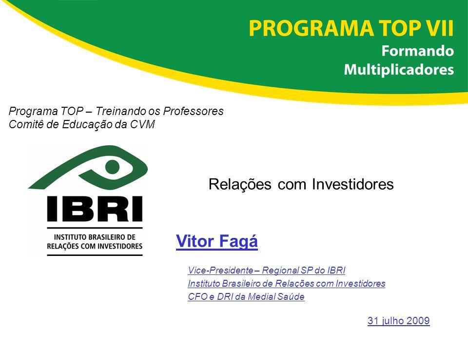 Programa TOP – Treinando os Professores Comitê de Educação da CVM Relações com Investidores 31 julho 2009 Vitor Fagá Vice-Presidente – Regional SP do