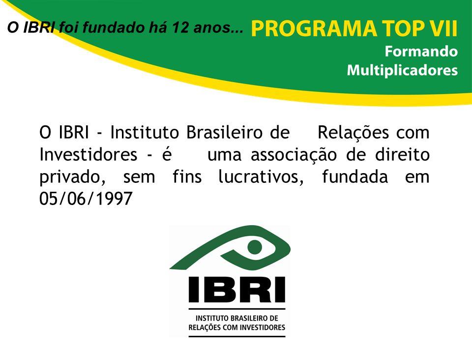 O IBRI foi fundado há 12 anos... O IBRI - Instituto Brasileiro de Relações com Investidores - é uma associação de direito privado, sem fins lucrativos