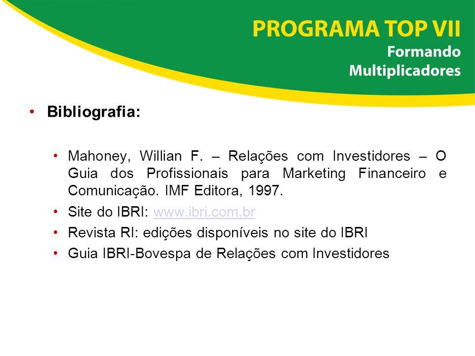 Bibliografia: Mahoney, Willian F. – Relações com Investidores – O Guia dos Profissionais para Marketing Financeiro e Comunicação. IMF Editora, 1997. S