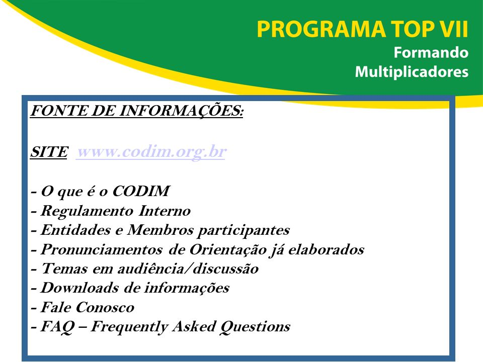 FONTE DE INFORMAÇÕES: SITE: www.codim.org.br - O que é o CODIM - Regulamento Interno - Entidades e Membros participantes - Pronunciamentos de Orientaç
