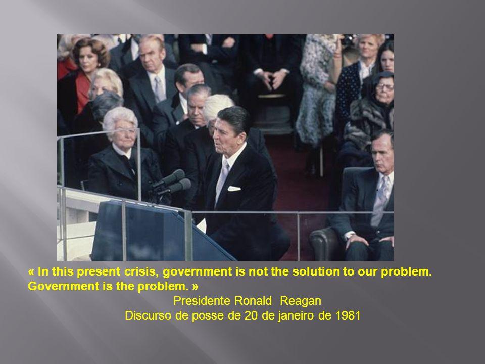 « In this present crisis, government is not the solution to our problem. Government is the problem. » Presidente Ronald Reagan Discurso de posse de 20
