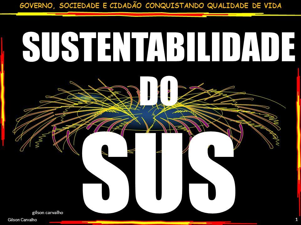 GOVERNO, SOCIEDADE E CIDADÃO CONQUISTANDO QUALIDADE DE VIDA Gilson Carvalho 1 SUSTENTABILIDADE DO SUS gilson carvalho