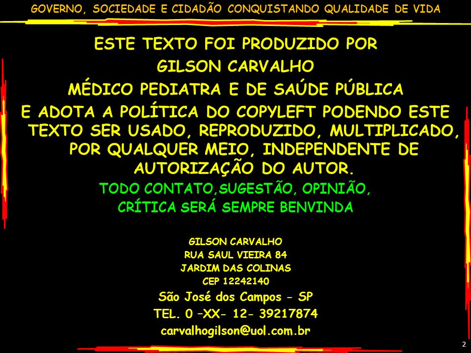 GOVERNO, SOCIEDADE E CIDADÃO CONQUISTANDO QUALIDADE DE VIDA GILSON CARVALHO 43 A VIRADA PÚBLICO-PRIVADO: PRIVADO = R$ 107,7 bi (49%) PÚBLICO = R$ 112,0 bi (51%) TOTAL = R$219,7bi (100%) PC PÚBLICO (112 BI/189 MI): R$591 PC PRIVADO (PLAN/SEG.) (55,8 BI/40,9 MI): R$1.365 SOMADOS PÚBLICOS E TODOS OS PRIVADOS (219 BI/189 MI) = R$1159 PC R$1159,00 = US$ 794 (INTERNACIONAL – PPP) R$591 PÚBLICO = US$ 405 R$1365 PRIVADO = US$ 935