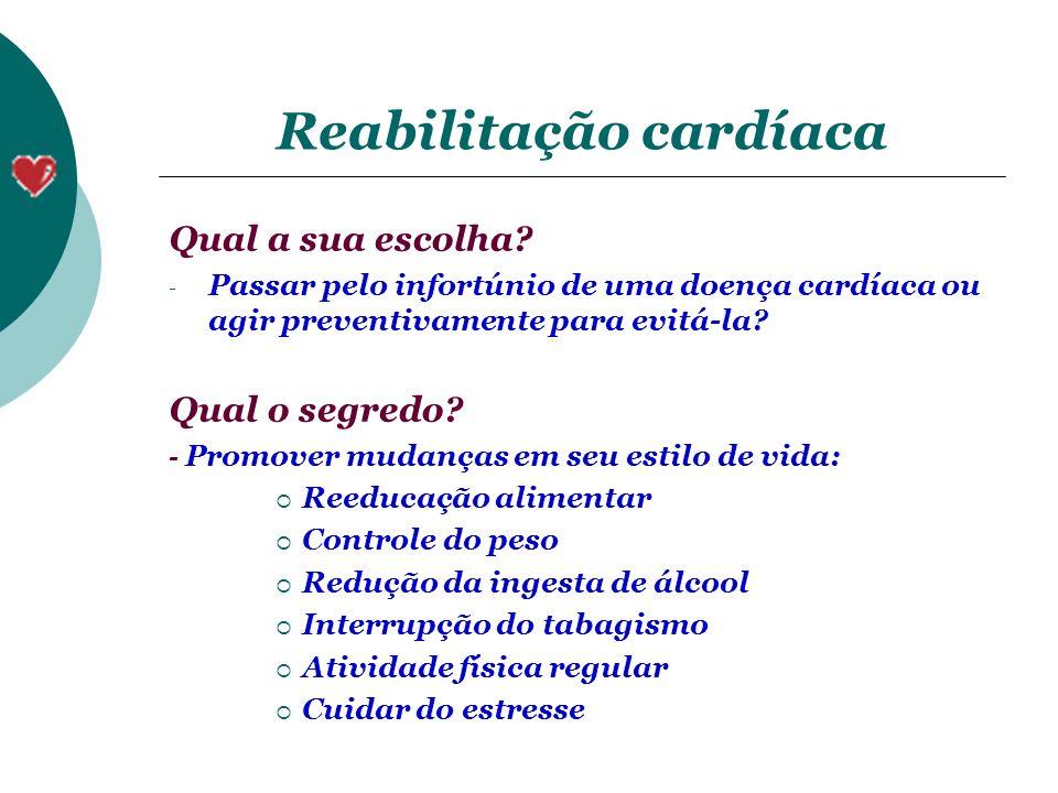 Reabilitação cardíaca Qual a sua escolha? - Passar pelo infortúnio de uma doença cardíaca ou agir preventivamente para evitá-la? Qual o segredo? - Pro