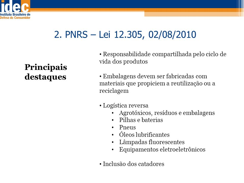 2. PNRS – Lei 12.305, 02/08/2010 Principais destaques Responsabilidade compartilhada pelo ciclo de vida dos produtos Embalagens devem ser fabricadas c
