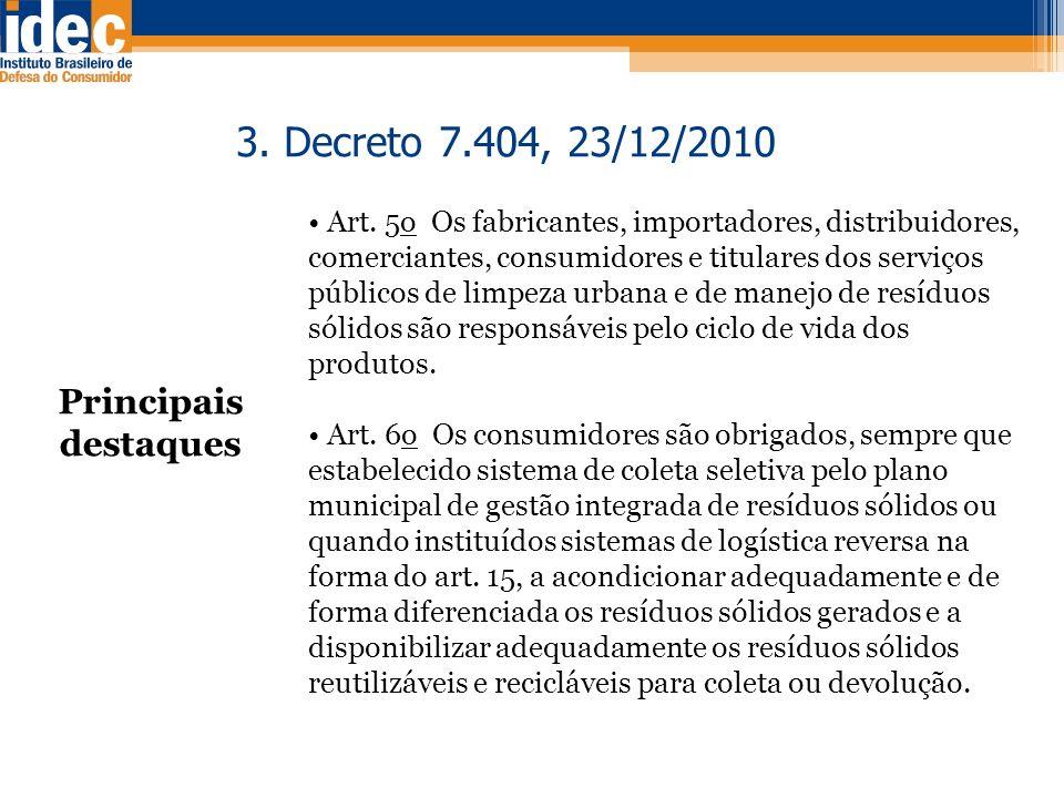 Principais destaques 3. Decreto 7.404, 23/12/2010 Art. 5o Os fabricantes, importadores, distribuidores, comerciantes, consumidores e titulares dos ser
