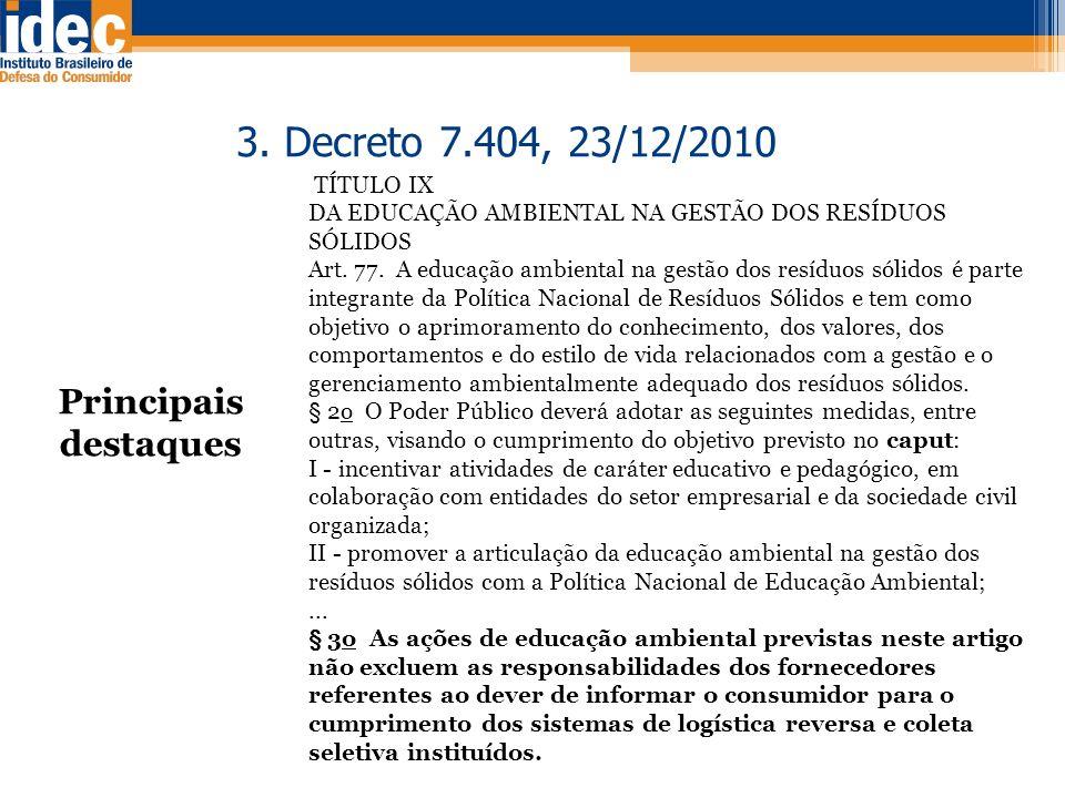 Principais destaques 3. Decreto 7.404, 23/12/2010 TÍTULO IX DA EDUCAÇÃO AMBIENTAL NA GESTÃO DOS RESÍDUOS SÓLIDOS Art. 77. A educação ambiental na gest