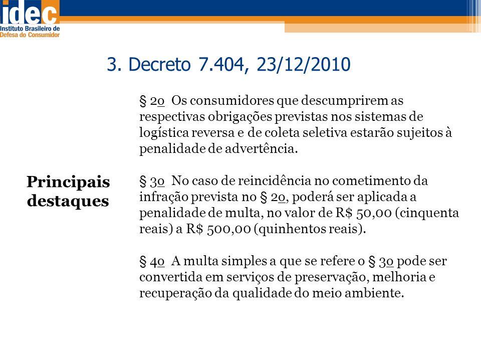 Principais destaques 3. Decreto 7.404, 23/12/2010 § 2o Os consumidores que descumprirem as respectivas obrigações previstas nos sistemas de logística