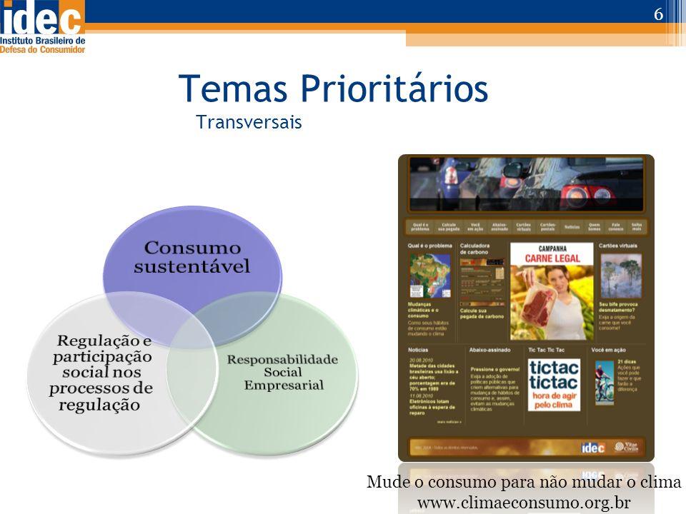 Temas Prioritários Transversais 6 Mude o consumo para não mudar o clima www.climaeconsumo.org.br