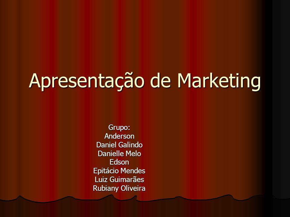 Apresentação de Marketing Grupo:Anderson Daniel Galindo Danielle Melo Edson Epitácio Mendes Luiz Guimarães Rubiany Oliveira