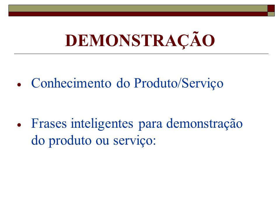 DEMONSTRAÇÃO Conhecimento do Produto/Serviço Frases inteligentes para demonstração do produto ou serviço: