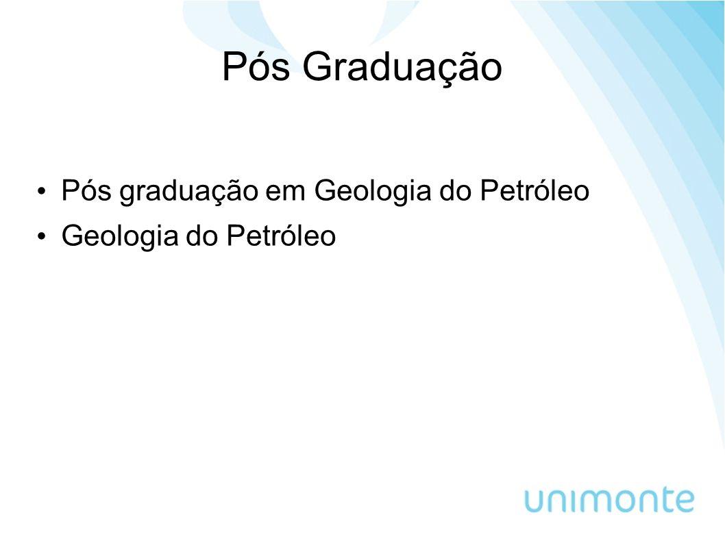 Pós Graduação Pós graduação em Geologia do Petróleo Geologia do Petróleo
