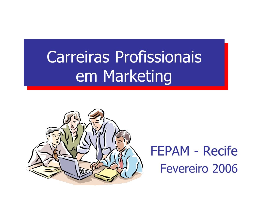 Carreiras Profissionais em Marketing FEPAM - Recife Fevereiro 2006