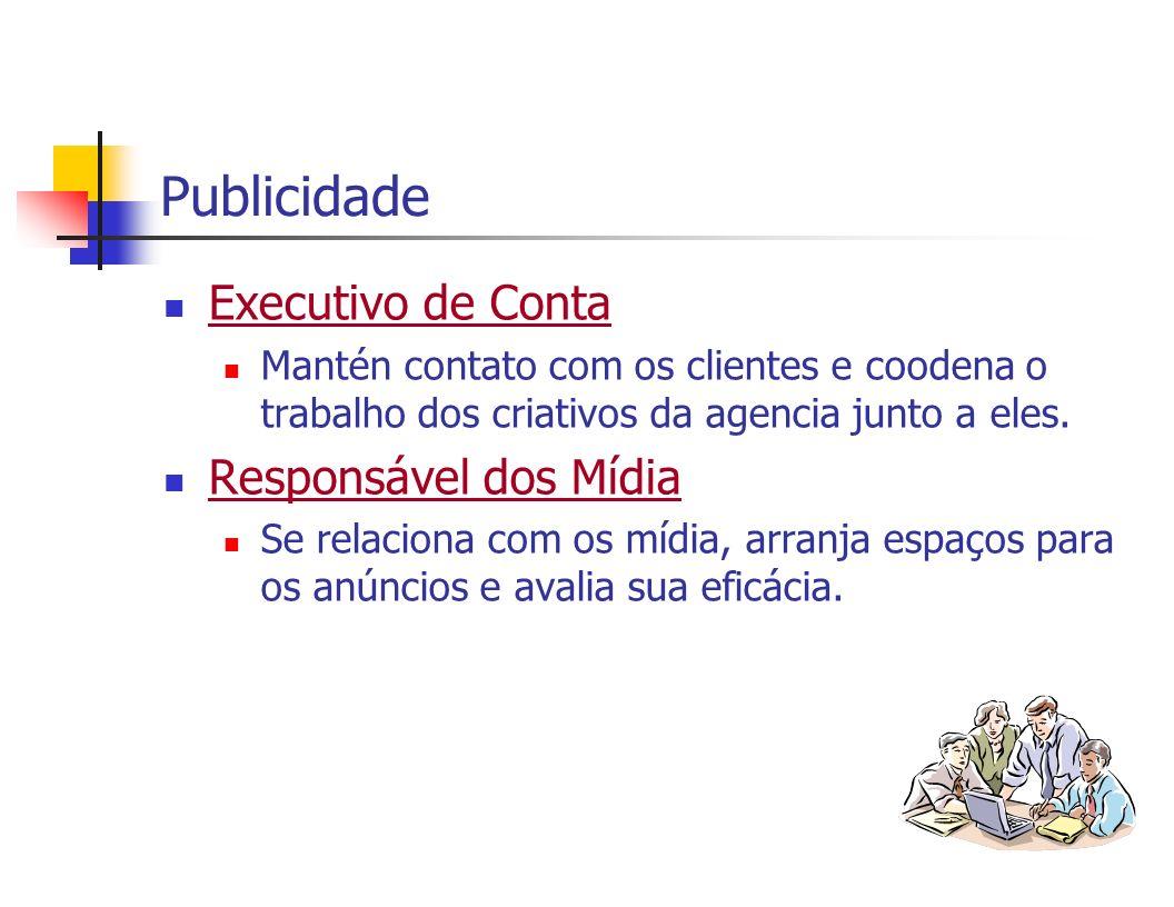 Publicidade Executivo de Conta Mantén contato com os clientes e coodena o trabalho dos criativos da agencia junto a eles. Responsável dos Mídia Se rel