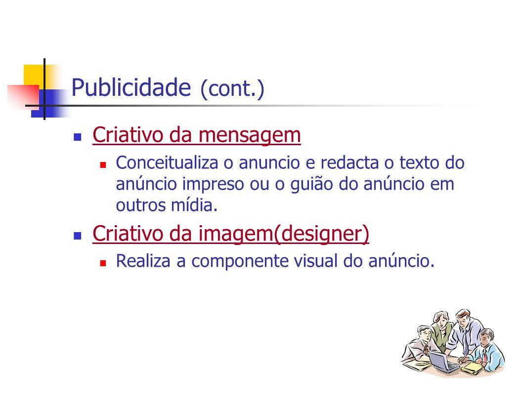 Publicidade (cont.) Criativo da mensagem Conceitualiza o anuncio e redacta o texto do anúncio impreso ou o guião do anúncio em outros mídia. Criativo
