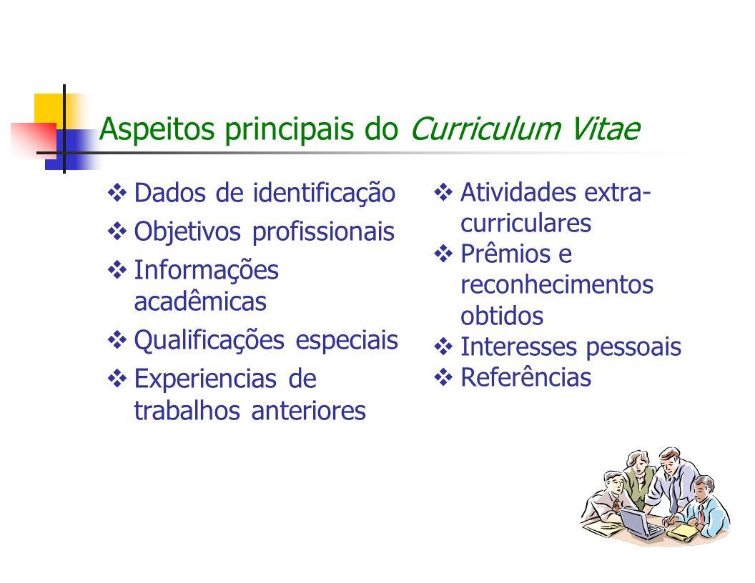 Aspeitos principais do Curriculum Vitae Dados de identificação Objetivos profissionais Informações acadêmicas Qualificações especiais Experiencias de