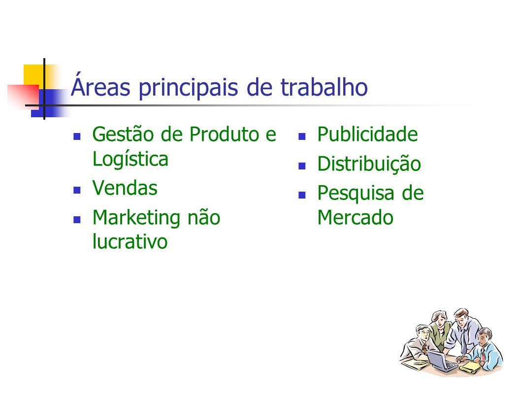 Áreas principais de trabalho Gestão de Produto e Logística Vendas Marketing não lucrativo Publicidade Distribuição Pesquisa de Mercado