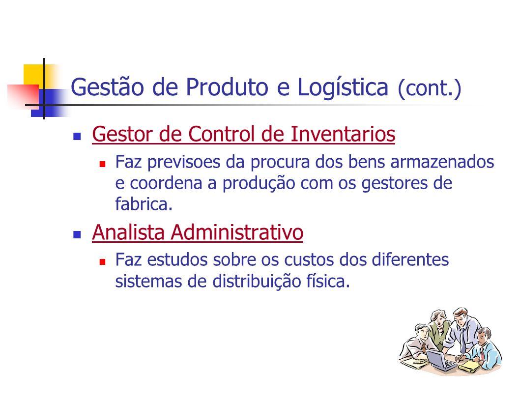 Gestão de Produto e Logística (cont.) Gestor de Control de Inventarios Faz previsoes da procura dos bens armazenados e coordena a produção com os gest