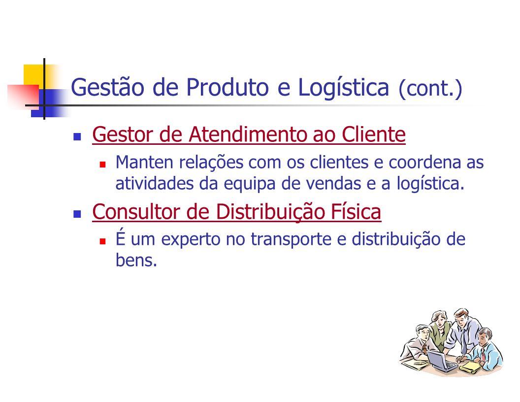 Gestão de Produto e Logística (cont.) Gestor de Atendimento ao Cliente Manten relações com os clientes e coordena as atividades da equipa de vendas e