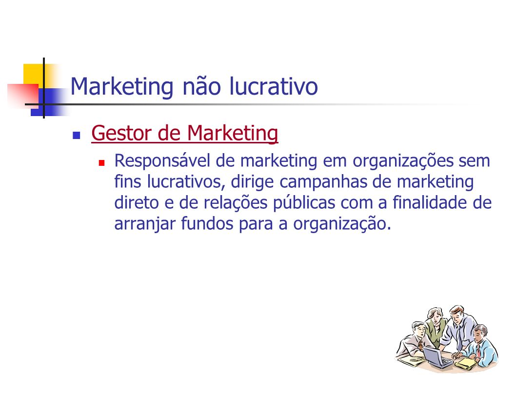 Marketing não lucrativo Gestor de Marketing Responsável de marketing em organizações sem fins lucrativos, dirige campanhas de marketing direto e de re