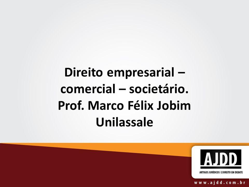 Direito empresarial – comercial – societário. Prof. Marco Félix Jobim Unilassale