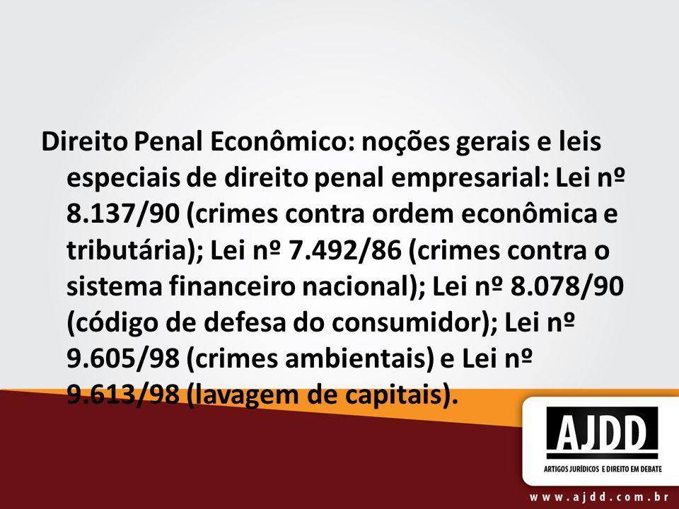 Direito Penal Econômico: noções gerais e leis especiais de direito penal empresarial: Lei nº 8.137/90 (crimes contra ordem econômica e tributária); Le