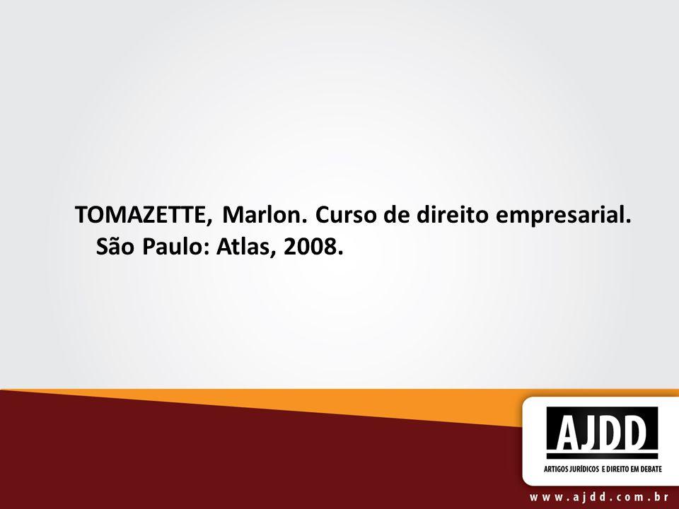 TOMAZETTE, Marlon. Curso de direito empresarial. São Paulo: Atlas, 2008.