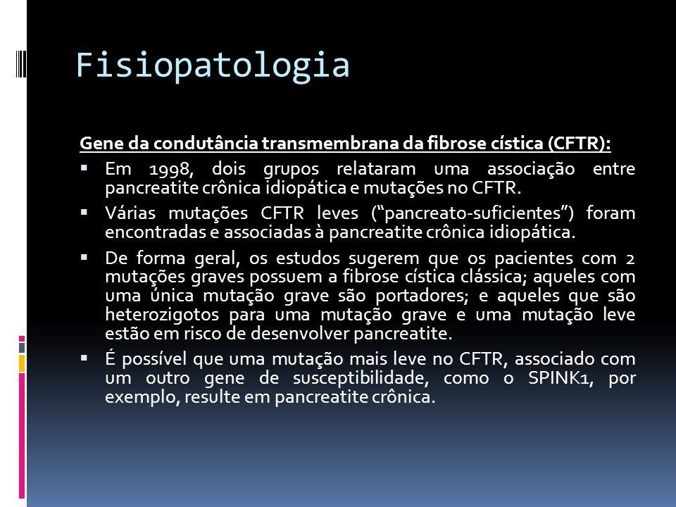 Fisiopatologia Gene da condutância transmembrana da fibrose cística (CFTR): Em 1998, dois grupos relataram uma associação entre pancreatite crônica id