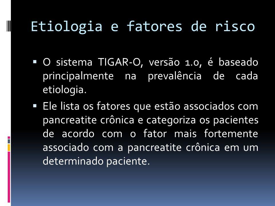Etiologia e fatores de risco O sistema TIGAR-O, versão 1.0, é baseado principalmente na prevalência de cada etiologia. Ele lista os fatores que estão