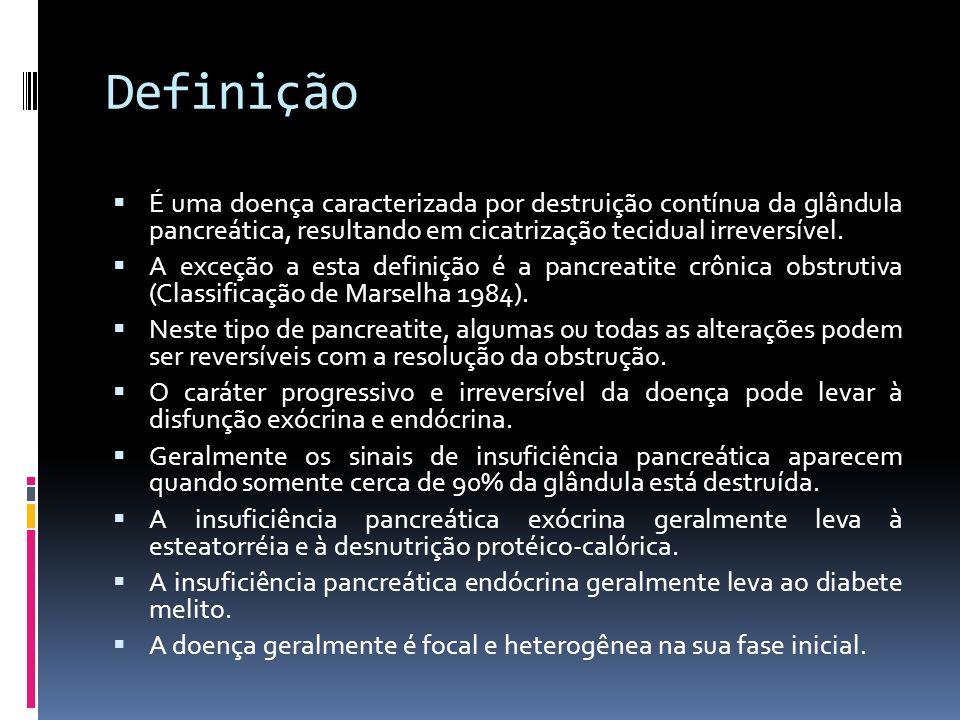 Definição É uma doença caracterizada por destruição contínua da glândula pancreática, resultando em cicatrização tecidual irreversível. A exceção a es