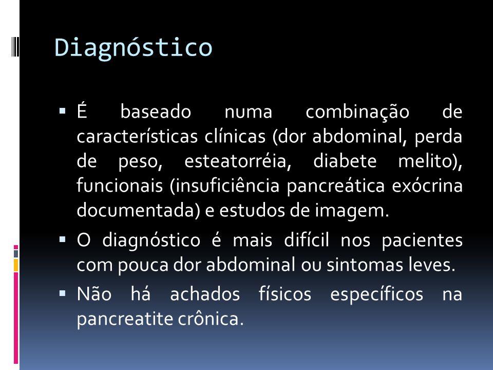 Diagnóstico É baseado numa combinação de características clínicas (dor abdominal, perda de peso, esteatorréia, diabete melito), funcionais (insuficiên