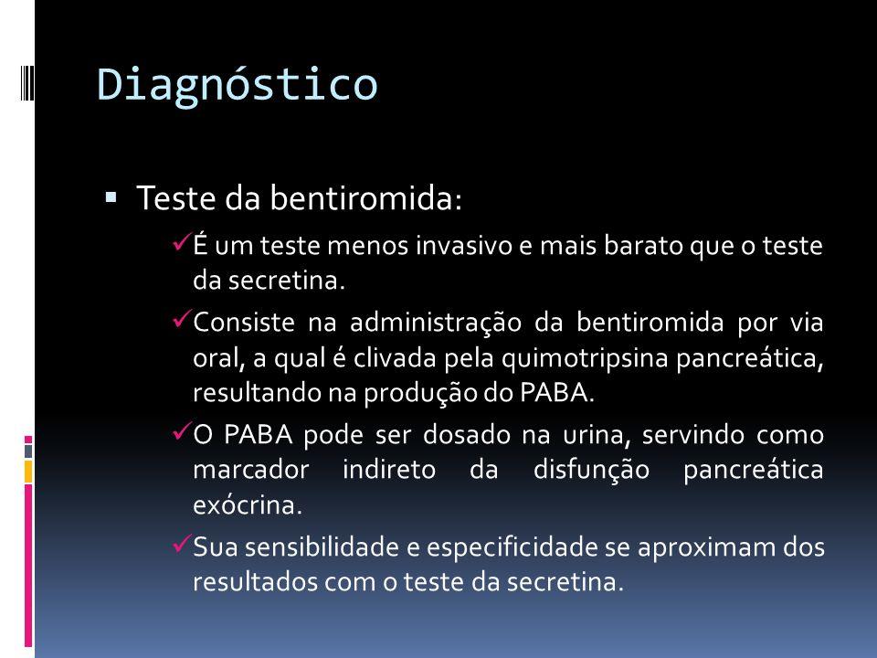 Diagnóstico Teste da bentiromida: É um teste menos invasivo e mais barato que o teste da secretina. Consiste na administração da bentiromida por via o