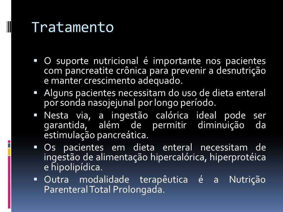 Tratamento O suporte nutricional é importante nos pacientes com pancreatite crônica para prevenir a desnutrição e manter crescimento adequado. Alguns