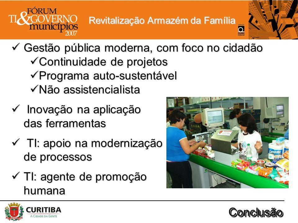 Revitalização Armazém da Família ConclusãoConclusão Gestão pública moderna, com foco no cidadão Gestão pública moderna, com foco no cidadão Continuida