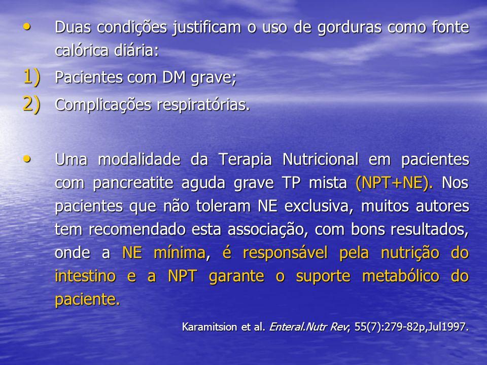 Duas condições justificam o uso de gorduras como fonte calórica diária: Duas condições justificam o uso de gorduras como fonte calórica diária: 1) Pac