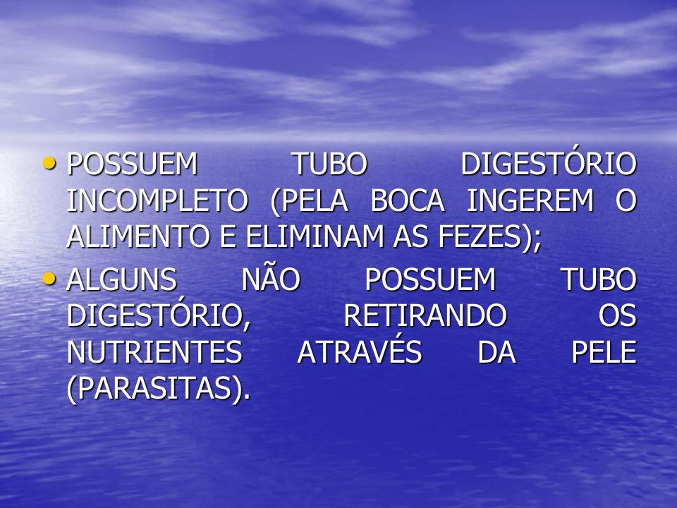 POSSUEM TUBO DIGESTÓRIO INCOMPLETO (PELA BOCA INGEREM O ALIMENTO E ELIMINAM AS FEZES); POSSUEM TUBO DIGESTÓRIO INCOMPLETO (PELA BOCA INGEREM O ALIMENT